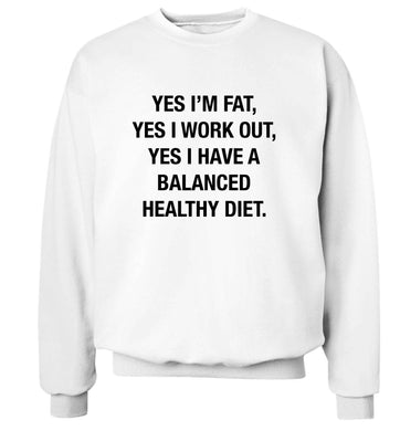 Yes I'm fat, yes I work out, yes I have a balanced healthy diet adult's unisex white sweater 2XL