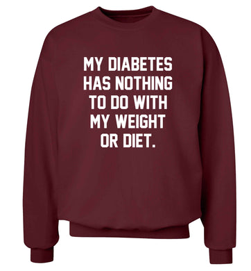 My diabetes has nothing to do with my weight or diet adult's unisex maroon sweater 2XL