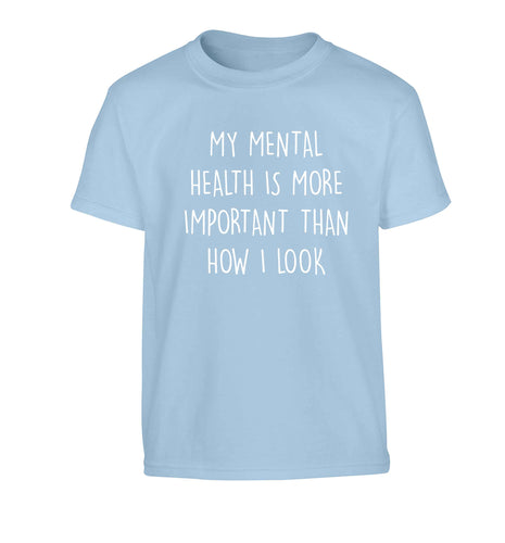 My mental health is more importnat than how I look Children's light blue Tshirt 12-13 Years