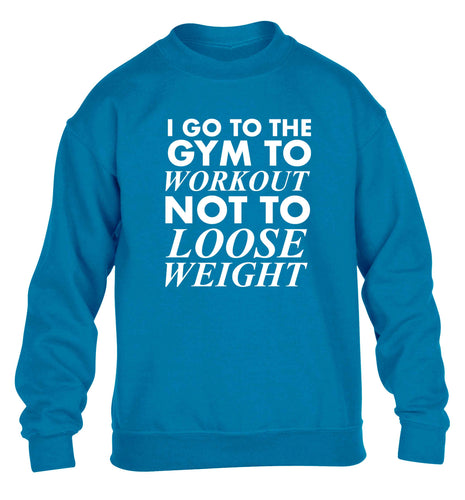 I go to the gym to workout not to loose weight children's blue sweater 12-13 Years