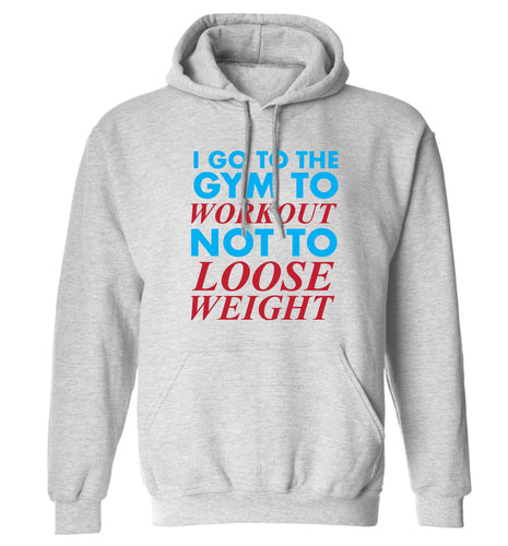 I go to the gym to workout not to loose weight adults unisex grey hoodie 2XL