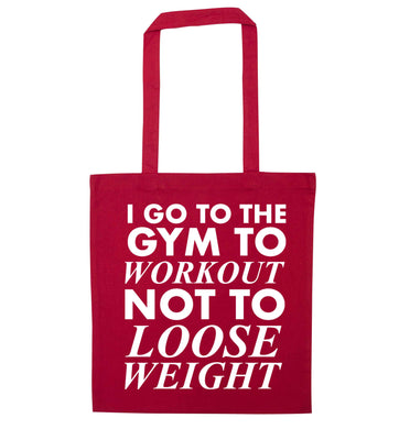 I go to the gym to workout not to loose weight red tote bag