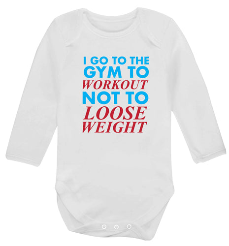 I go to the gym to workout not to loose weight baby vest long sleeved white 6-12 months