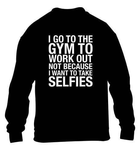 I go to the gym to workout not to take selfies children's black sweater 12-13 Years