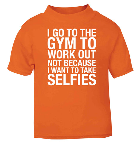 I go to the gym to workout not to take selfies orange baby toddler Tshirt 2 Years