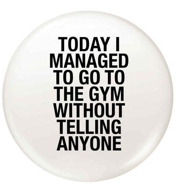 Today I managed to go to the gym without telling anyone small 25mm Pin badge