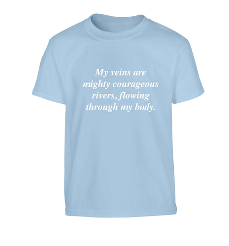 My veins are mighty courageous rivers, flowing through my body Children's light blue Tshirt 12-13 Years