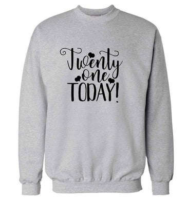 Twenty one today!adult's unisex grey sweater 2XL