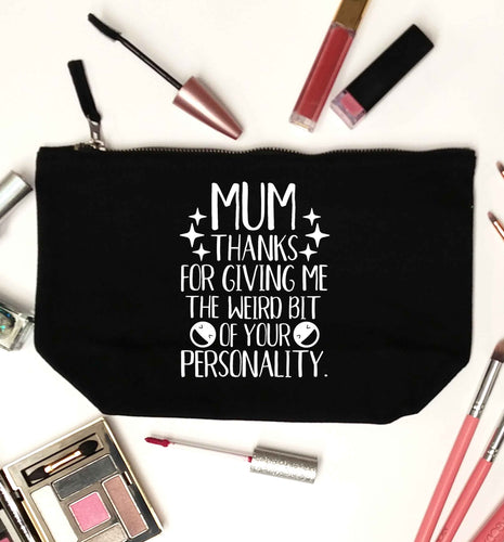 Mum thanks for giving me the weird bit of your personality black makeup bag