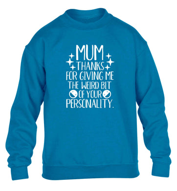 Mum thanks for giving me the weird bit of your personality children's blue sweater 12-13 Years