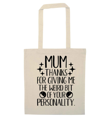 Mum thanks for giving me the weird bit of your personality natural tote bag