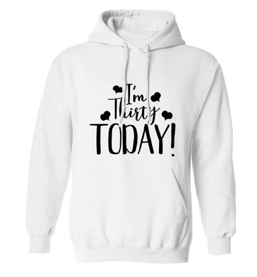 I'm thirty today! adults unisex white hoodie 2XL