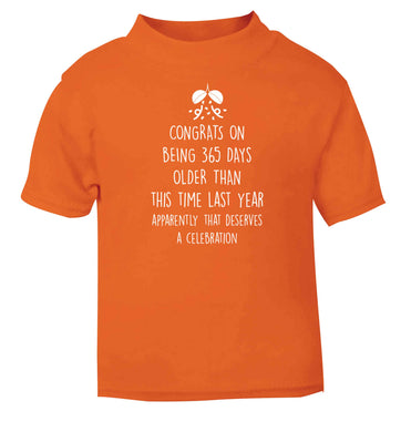 Congrats on being 365 days older than you were this time last year apparently that deserves a celebration orange baby toddler Tshirt 2 Years