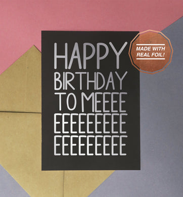 Happy birthday to meeee silver foiled black greeting card available in different colours and sizes