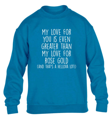 My love for you is even greater than my love for rose gold (and that's a hellova lot) children's blue sweater 12-13 Years