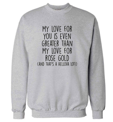 My love for you is even greater than my love for rose gold (and that's a hellova lot) adult's unisex grey sweater 2XL