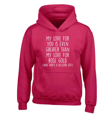 My love for you is even greater than my love for rose gold (and that's a hellova lot) children's pink hoodie 12-13 Years