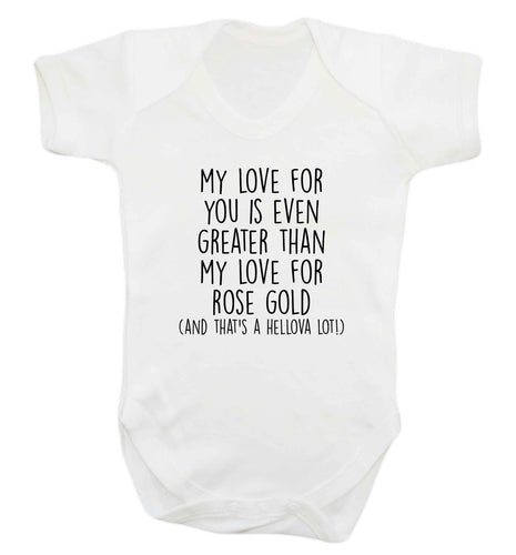 My love for you is even greater than my love for rose gold (and that's a hellova lot) baby vest white 18-24 months