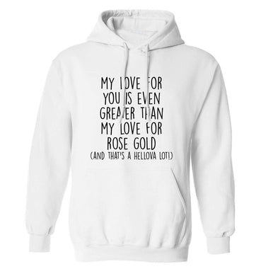 My love for you is even greater than my love for rose gold (and that's a hellova lot) adults unisex white hoodie 2XL