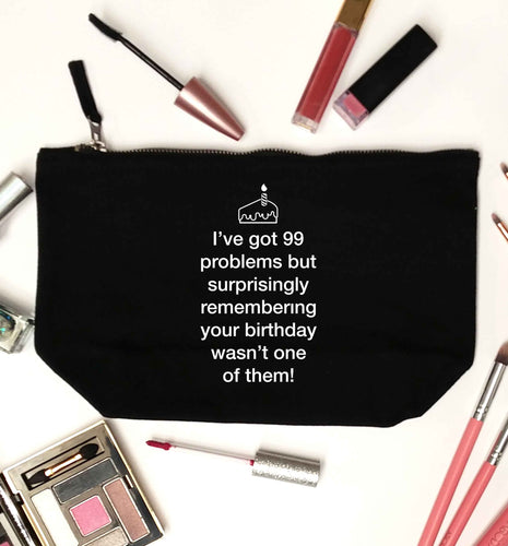 I've got 99 problems but surprisingly remembering your birthday wasn't one of them! black makeup bag