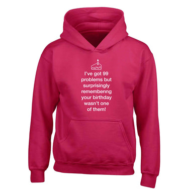 I've got 99 problems but surprisingly remembering your birthday wasn't one of them! children's pink hoodie 12-13 Years