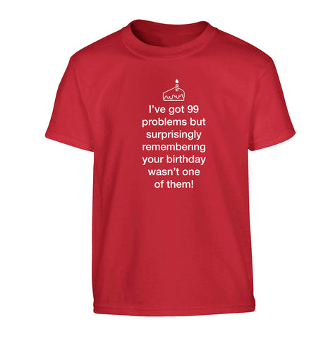 I've got 99 problems but surprisingly remembering your birthday wasn't one of them! Children's red Tshirt 12-13 Years