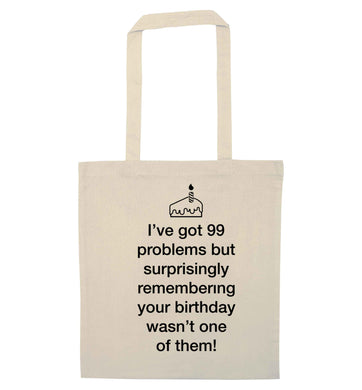 I've got 99 problems but surprisingly remembering your birthday wasn't one of them! natural tote bag