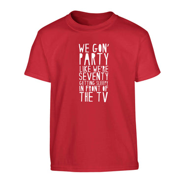 We gon' party like we're seventy getting sleepy in front of the TV Children's red Tshirt 12-13 Years