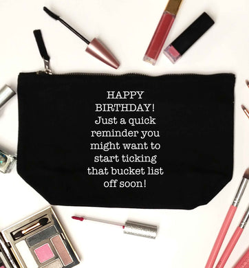 Happy birthday, just a quick reminder you might want to start ticking that bucket list off soon black makeup bag