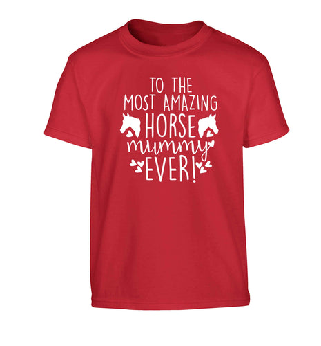 To the most amazing horse mummy ever! Children's red Tshirt 12-13 Years