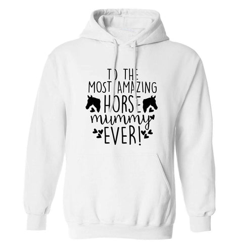 To the most amazing horse mummy ever! adults unisex white hoodie 2XL