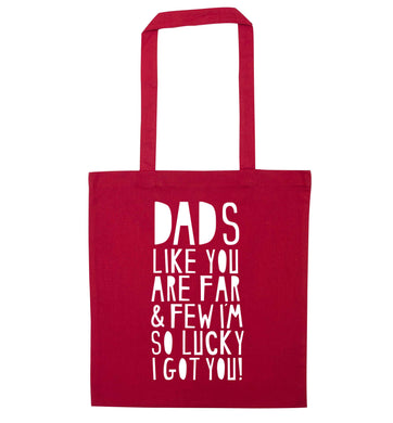 Dads like you are far and few I'm so luck I got you! red tote bag