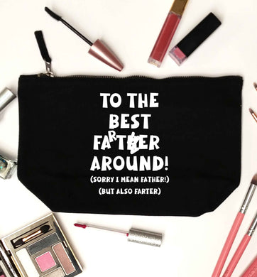To the best farter around! Sorry I mean father, but also farter black makeup bag