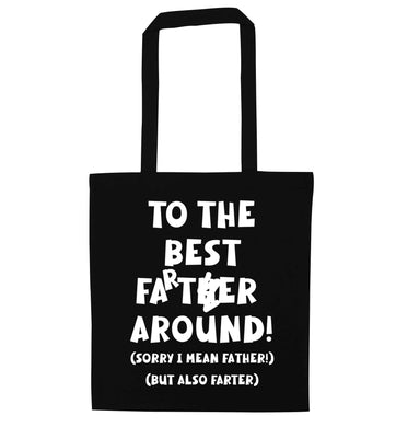 To the best farter around! Sorry I mean father, but also farter black tote bag