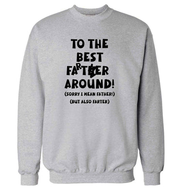 To the best farter around! Sorry I mean father, but also farter adult's unisex grey sweater 2XL