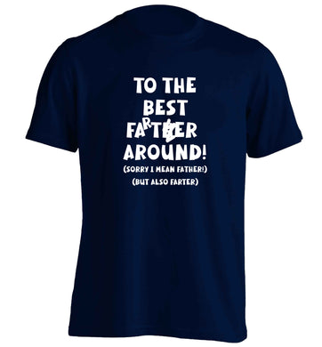 To the best farter around! Sorry I mean father, but also farter adults unisex navy Tshirt 2XL