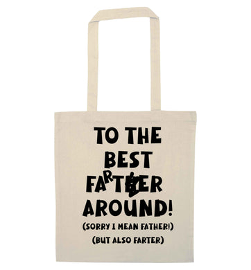 To the best farter around! Sorry I mean father, but also farter natural tote bag