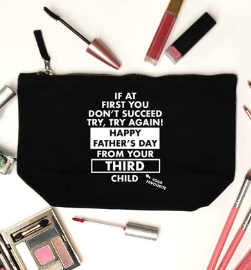 If at first you don't succeed try, try again Happy Father's day from your third child! black makeup bag