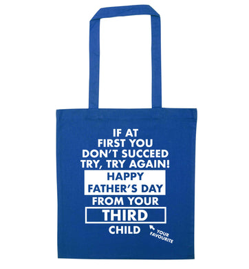 If at first you don't succeed try, try again Happy Father's day from your third child! blue tote bag