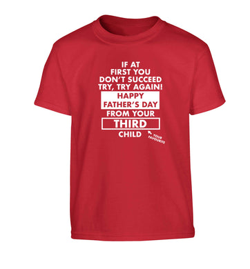 If at first you don't succeed try, try again Happy Father's day from your third child! Children's red Tshirt 12-13 Years