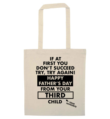 If at first you don't succeed try, try again Happy Father's day from your third child! natural tote bag
