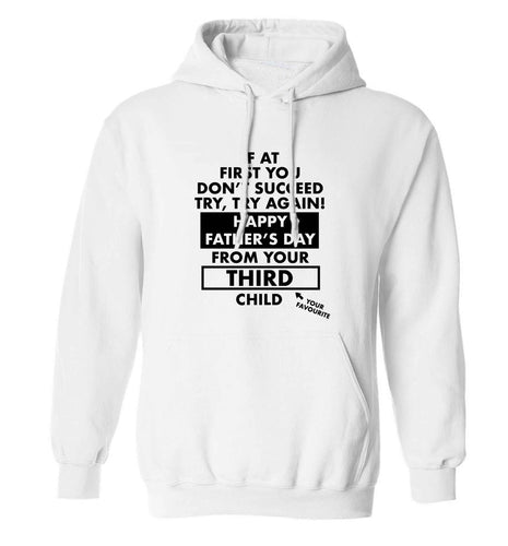If at first you don't succeed try, try again Happy Father's day from your third child! adults unisex white hoodie 2XL