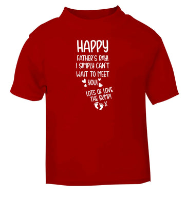 Happy Father's day daddy I can't wait to meet you lot's of love the bump! red baby toddler Tshirt 2 Years