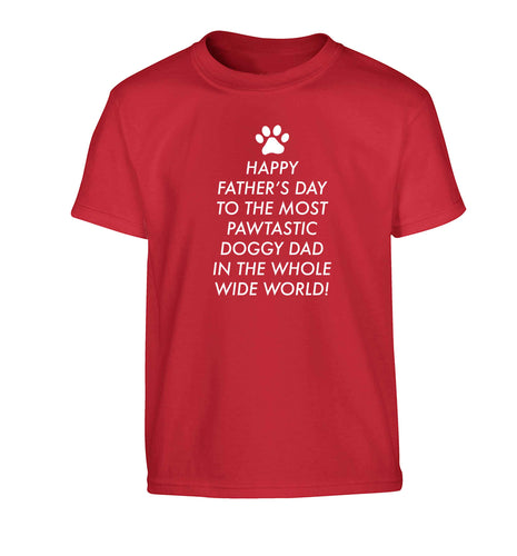 Happy Father's day to the most pawtastic doggy dad in the whole wide world!Children's red Tshirt 12-13 Years