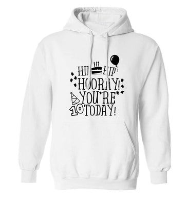 Hip hip hooray you're ten today! adults unisex white hoodie 2XL