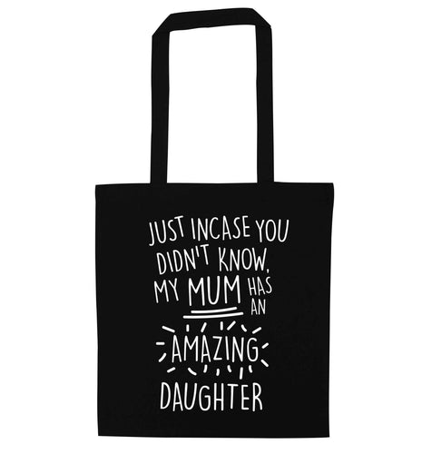 Just incase you didn't know my mum has an amazing daughter black tote bag