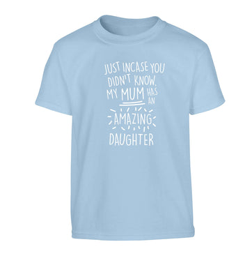 Just incase you didn't know my mum has an amazing daughter Children's light blue Tshirt 12-13 Years