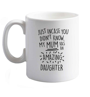 10 oz Just incase you didn't know my mum has an amazing daughter ceramic mug right handed