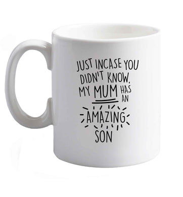 10 oz Just incase you didn't know my mum has an amazing son ceramic mug right handed