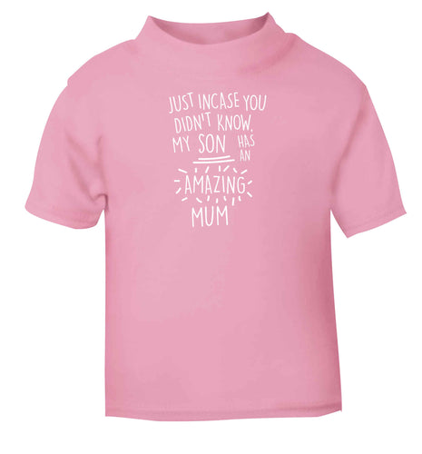 Just incase you didn't know my son has an amazing mum Children's light pink Tshirt 12-13 Years